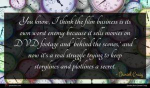 Daniel Craig quote : You know I think ...