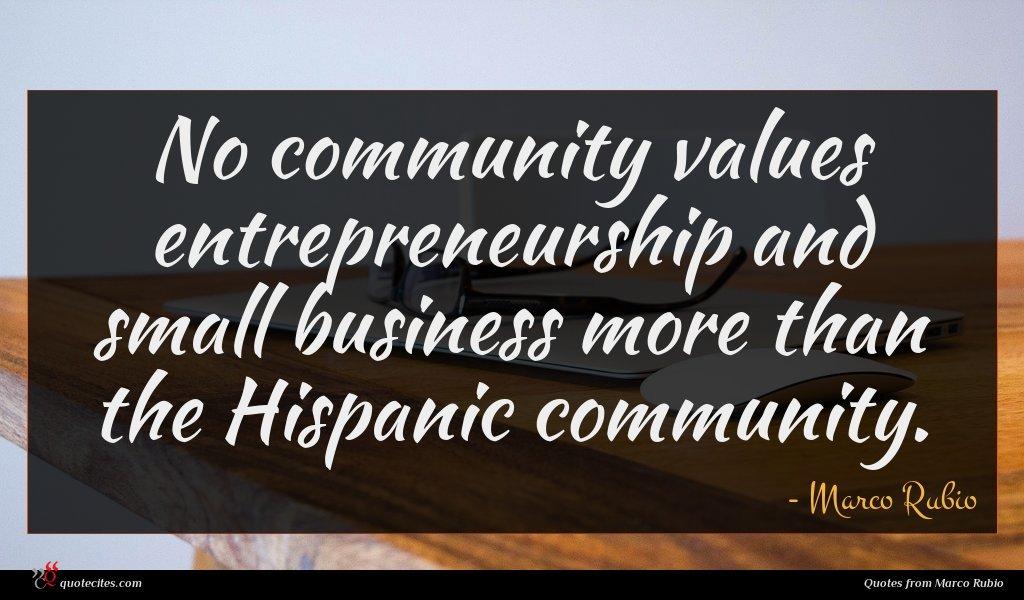 No community values entrepreneurship and small business more than the Hispanic community.