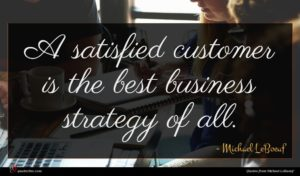 Michael LeBoeuf quote : A satisfied customer is ...