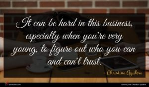 Christina Aguilera quote : It can be hard ...