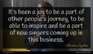 Christina Aguilera quote : It's been a joy ...