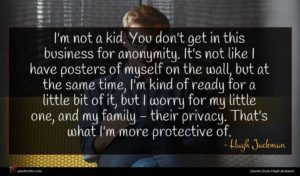 Hugh Jackman quote : I'm not a kid ...