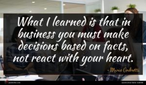 Mario Andretti quote : What I learned is ...