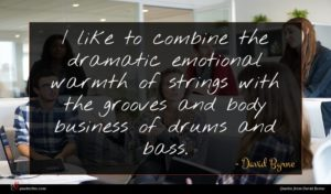 David Byrne quote : I like to combine ...