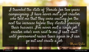 Marco Rubio quote : I traveled the state ...
