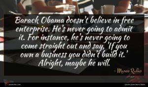Marco Rubio quote : Barack Obama doesn't believe ...