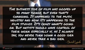 David Lynch quote : The business side of ...