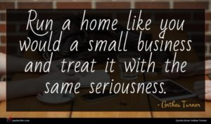 Anthea Turner quote : Run a home like ...