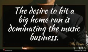 Billy Corgan quote : The desire to hit ...