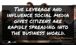 Simon Mainwaring quote : The leverage and influence ...