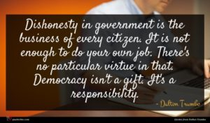 Dalton Trumbo quote : Dishonesty in government is ...