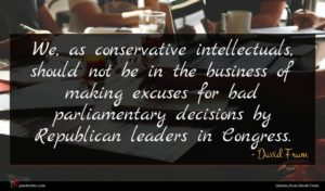 David Frum quote : We as conservative intellectuals ...
