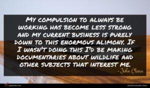 John Cleese quote : My compulsion to always ...