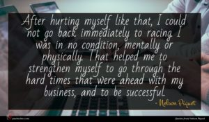 Nelson Piquet quote : After hurting myself like ...