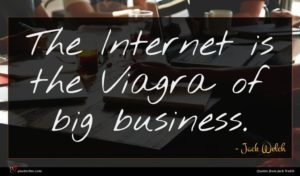 Jack Welch quote : The Internet is the ...