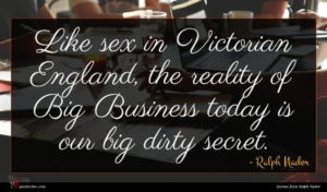 Ralph Nader quote : Like sex in Victorian ...