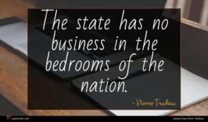 Pierre Trudeau quote : The state has no ...