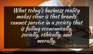 Simon Mainwaring quote : What today's business reality ...