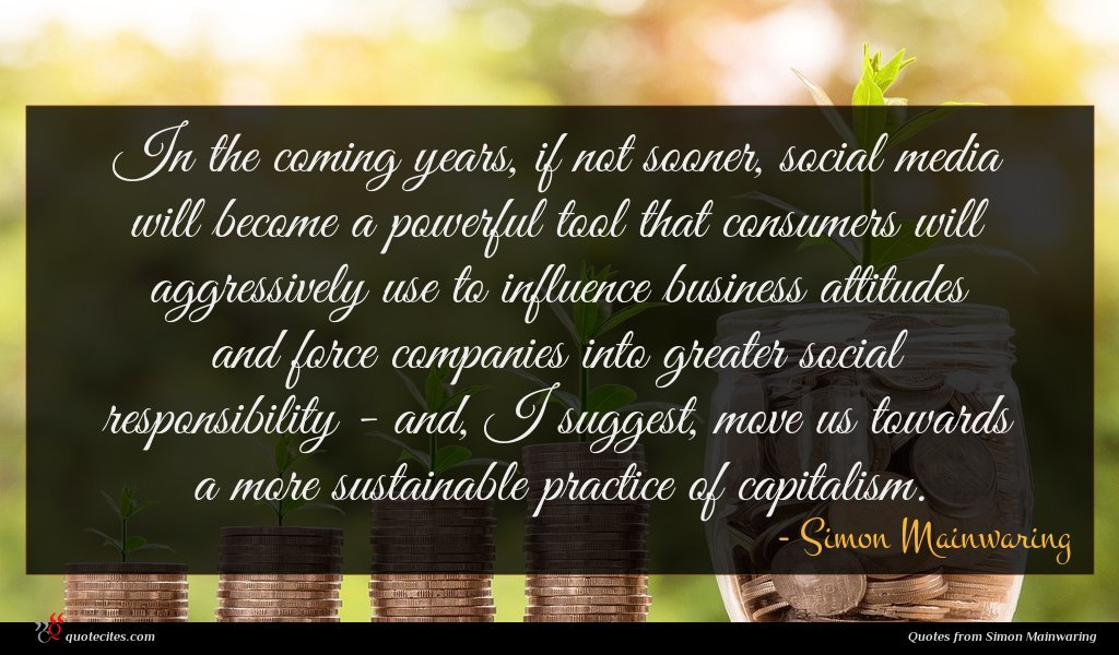 Photo of Simon Mainwaring quote : In the coming years …