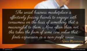 Simon Mainwaring quote : The social business marketplace ...
