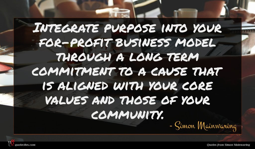 Photo of Simon Mainwaring quote : Integrate purpose into your …
