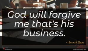 Heinrich Heine quote : God will forgive me ...