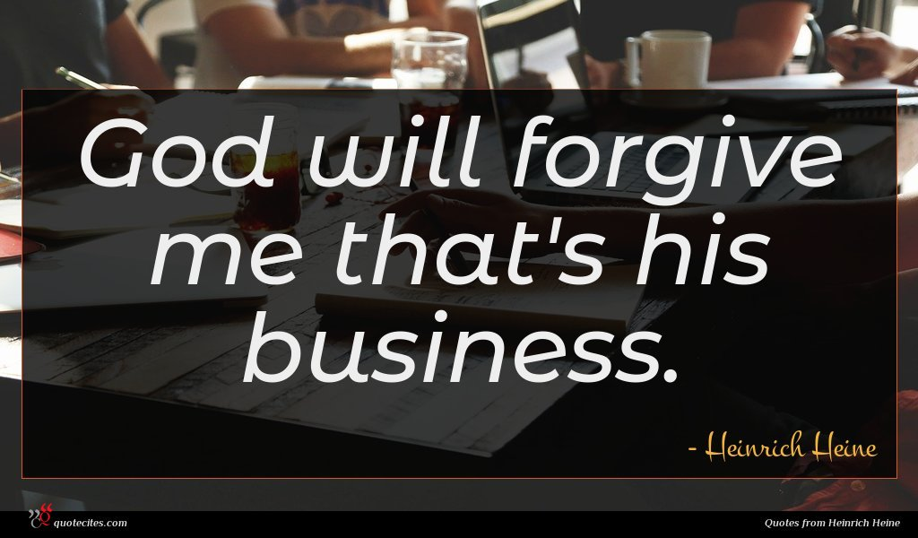 God will forgive me that's his business.