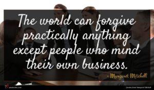 Margaret Mitchell quote : The world can forgive ...