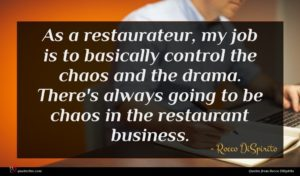 Rocco DiSpirito quote : As a restaurateur my ...