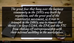 Thomas Frank quote : The great fear that ...
