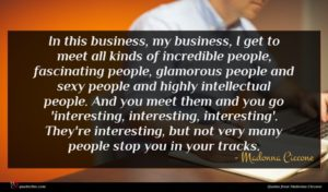 Madonna Ciccone quote : In this business my ...