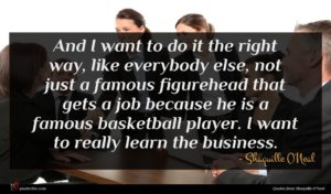 Shaquille O'Neal quote : And I want to ...