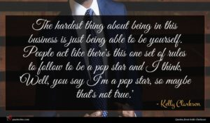 Kelly Clarkson quote : The hardest thing about ...
