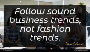 Janice Dickinson quote : Follow sound business trends ...