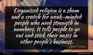 Jesse Ventura quote : Organized religion is a ...