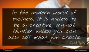 David Ogilvy quote : In the modern world ...