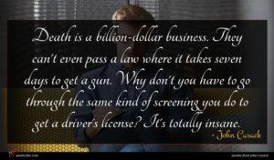 John Cusack quote : Death is a billion-dollar ...