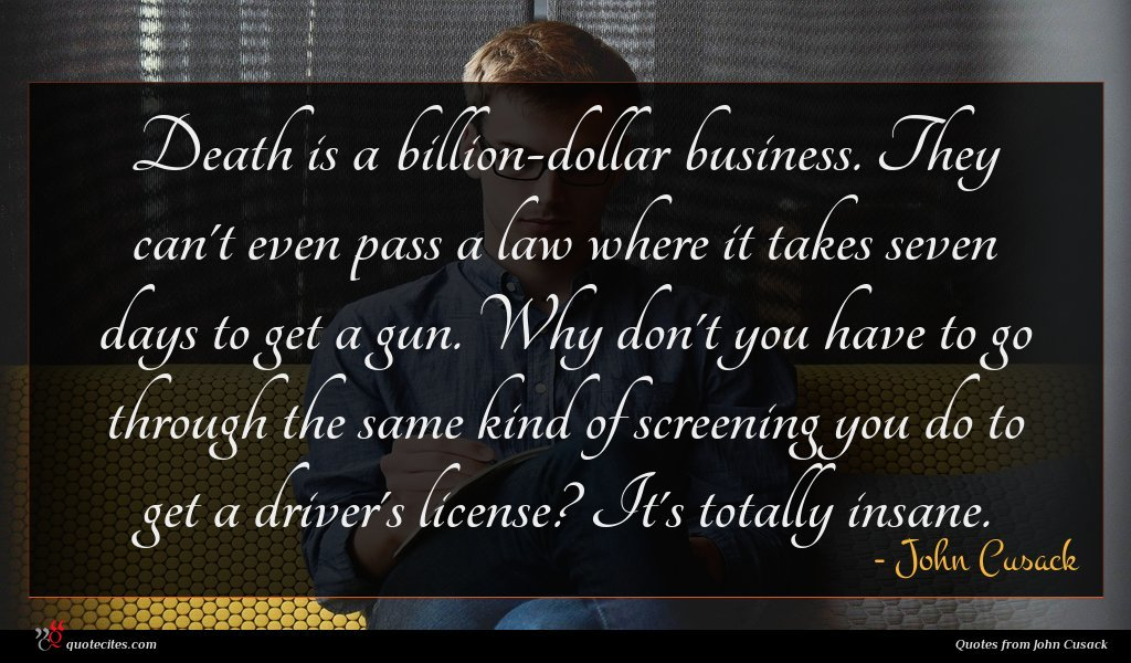 Photo of John Cusack quote : Death is a billion-dollar …