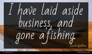 Izaak Walton quote : I have laid aside ...