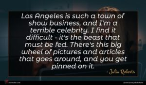Julia Roberts quote : Los Angeles is such ...