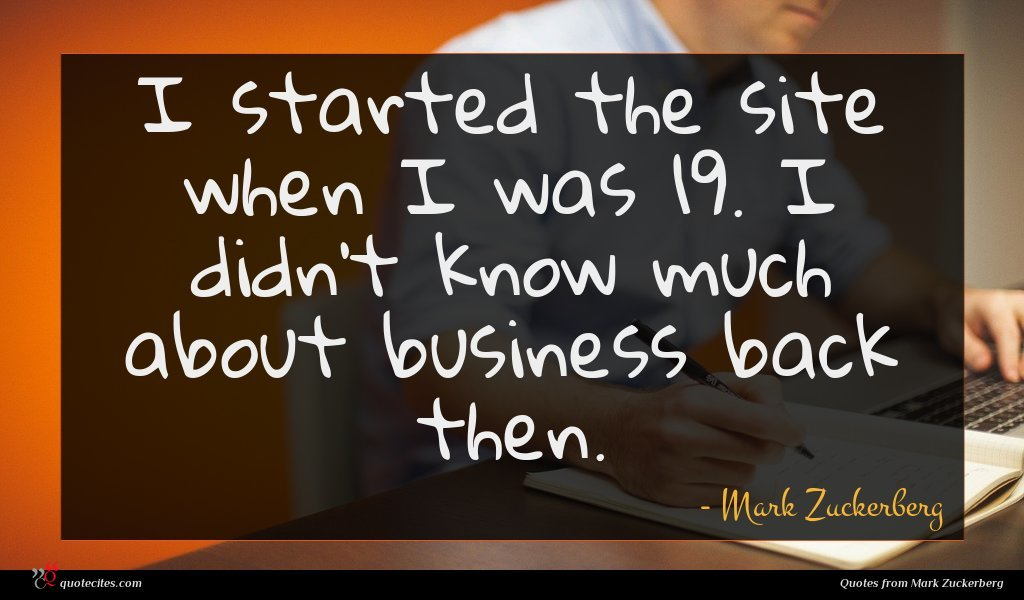 I started the site when I was 19. I didn't know much about business back then.