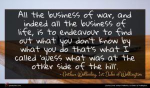 Arthur Wellesley, 1st Duke of Wellington quote : All the business of ...