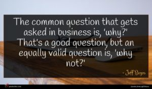 Jeff Bezos quote : The common question that ...