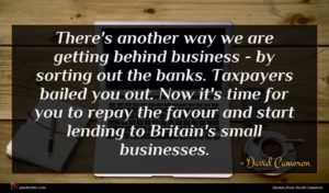 David Cameron quote : There's another way we ...