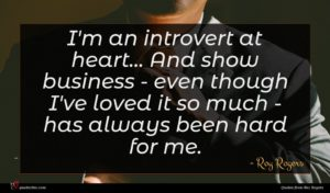Roy Rogers quote : I'm an introvert at ...
