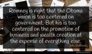 John Podhoretz quote : Romney is right that ...