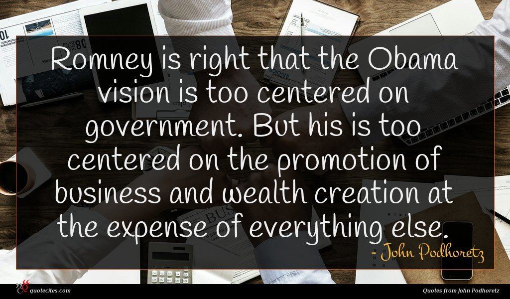Romney is right that the Obama vision is too centered on government. But his is too centered on the promotion of business and wealth creation at the expense of everything else.