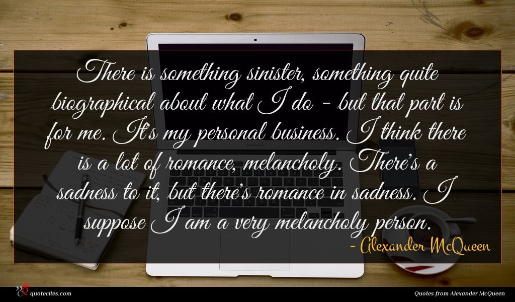 Photo of Alexander McQueen quote : There is something sinister …