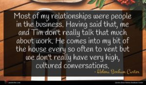 Helena Bonham Carter quote : Most of my relationships ...