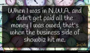 Ice Cube quote : When I was in ...